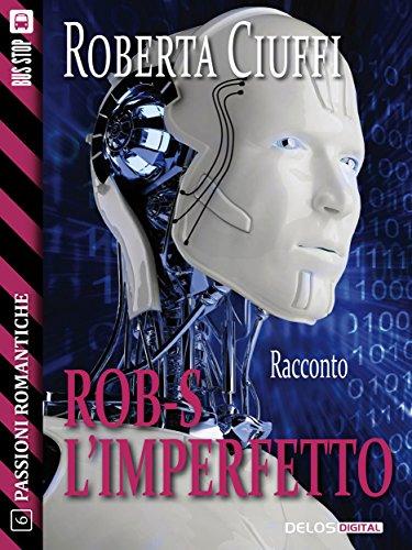Rob-S l'imperfetto: 6 (Passioni Romantiche)
