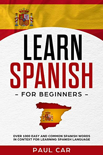 Learn Spanish For Beginners: Over 1000 Easy And Common Spanish Words In Context For Learning Spanish Language (English Edition)