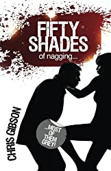Fifty Shades of Nagging: Most of Them Grey by Chris Gibson (2013-01-31)