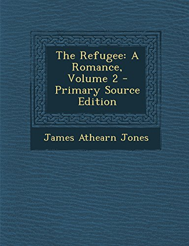 The Refugee: A Romance, Volume 2 - Primary Source Edition by James Athearn Jones