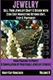 Jewelry: Sell Your Jewelry Craft & Design With Zero Cost Marketing: Beyond eBay, Etsy & Pinterest (From Passion To Profit - A Compilation Of Profitable Jewelry Stories) (Volume 8) by Mary Kay Hunziger (2013-12-06)