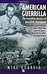 American Guerrilla: The Forgotten Heroics of Russell W. Volckmann-the Man Who Escaped from Bataan, Raised a Filipino Army against the Japanese, and Became ... of Army Special Forces (English Edition)