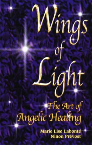 Wings of Light: The Art of Angelic Healing by Marie Lise Labonte (1998-07-06)