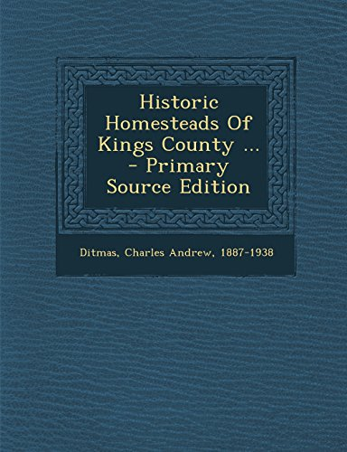 Historic Homesteads of Kings County ... - Primary Source Edition