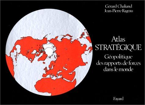 Atlas stratégique. Géopolitique des rapports de forces dans le monde