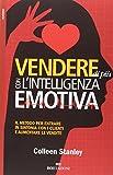Vendere di più con l'intelligenza emotiva. Il metodo per entrare in sintonia con i clienti e aumentare le vendite