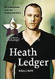 Heath Ledger. Die unbekannte Seite des Hollywood Stars - Brian J Robb