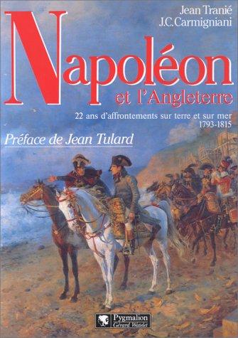 Napoléon et l'Angleterre : 22 ans d'affrontements sur terre et sur mer, 1793-1815