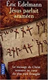 Jésus parlait araméen : A la recherche de l'enseignement originel par Edelmann
