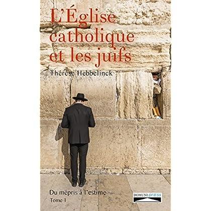 L'Eglise catholique et les juifs. Tome 1: Du mépris à l'estime (Histoire)