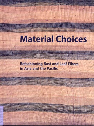 Material Choices: Refashioning Bast and Leaf Fibers in Asia and the Pacific (Fowler Museum Textile Series, Band 8)