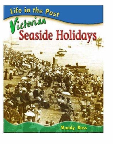 Life in the Past: Victorian Seaside Holidays  (Life in the Past)