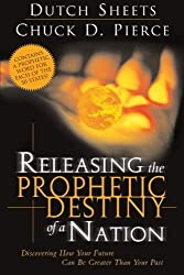Releasing the Prophetic Destiny of a Nation: Discovering How Your Future Can Be Greater Than Your Past by Dutch Sheets (2005-05-01)