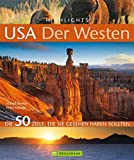 Highlights USA - Der Westen: Die 50 Ziele, die Sie gesehen haben sollten - Grand Canyon, Hollywood, Denver, Nationalparks - Tipps und Bilder zu den schönsten Traumzielen in einem Reisebildband USA - Margit Brinke, Peter Kränzle