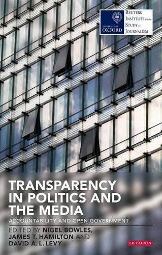 Transparency in Politics and the Media: Accountability and Open Government (Reuters Institute for the Study of Journalism) (2013-12-05)