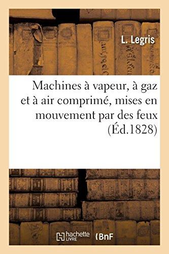 Machines à vapeur, à gaz et à air comprimé, mises en mouvement: par des feux employés en même temps à d'autres usages