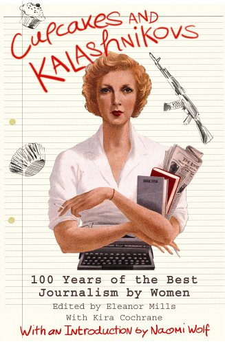Cupcakes and Kalashnikovs: 100 years of the best Journalism by women