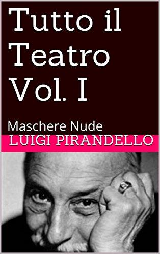 Tutto il Teatro  Vol. I: Maschere Nude di Luigi Pirandello