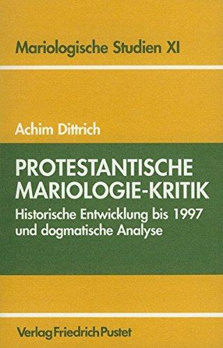 Protestantische Mariologie-Kritik: Historische Entwicklung bis 1997 und dogmatische Analyse (Mariologische Studien)