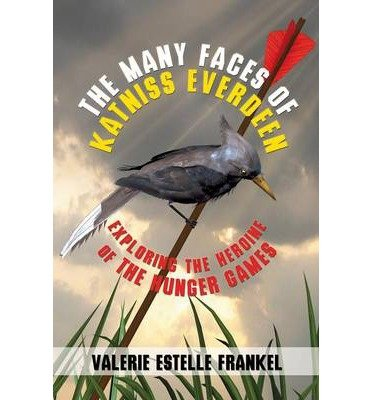 [(The Many Faces of Katniss Everdeen: Exploring the Heroine of the Hunger Games)] [Author: Valerie Estelle Frankel] published on (June, 2013)