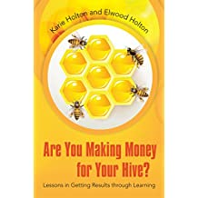 Are You Making Money for Your Hive?: Lessons in Getting Results Through Learning (English Edition)