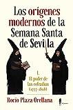 Los orígenes modernos de la Semana Santa de Sevilla: I. El poder de las cofradías (1777-1808) (Memoria)