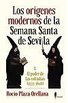 https://libros.plus/los-origenes-modernos-de-la-semana-santa-de-sevilla-i-el-poder-de-las-cofradias/