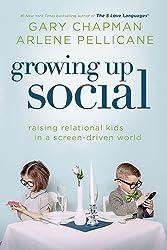 Growing Up Social: Raising Relational Kids in a Screen-Driven World by Gary Chapman (2014-09-01)