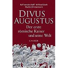 Divus Augustus: Der erste römische Kaiser und seine Welt