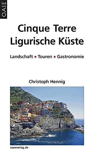 Cinque Terre & Ligurische Küste: Landschaft - Touren - Gastronomie. Reisehandbuch mit praktischen Infos und Wanderungen
