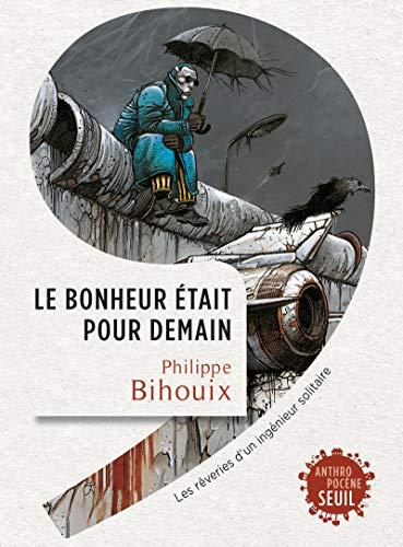 Le bonheur était pour demain par  Philippe Bihouix