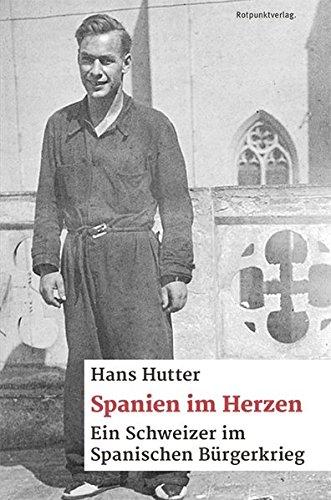 Spanien im Herzen : Ein Schweizer im spanischen Bürgerkrieg