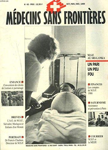 MEDECINS SANS FRONTIERES N°45, OCT-DEC. 1989. ENFANCE, CONVENTION DES DROITS DE L'ENFANT ET PARRAINAGE / UN PARI UN PEU FOU / SATURNISME, ASSISTANCE ET PREVENTION A PARIS / ....