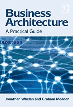 Business Architecture: A Practical Guide by [Whelan, Jonathan]