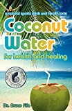 Coconut Water for Health & Healing: A Natural Sports Drink & Health Tonic