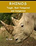 Rhinos: Tough, Bad Tempered and Dangerous (Age 6 - 8) (Discovering The World Around Us)