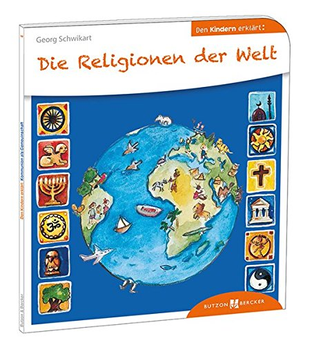 Die Religionen der Welt den Kindern erklärt (Den Kindern erzählt/erklärt, Band 4)