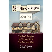 Shakespeare's Shrine: The Bard's Birthplace and the Invention of Stratford-upon-Avon (Haney Foundation Series)