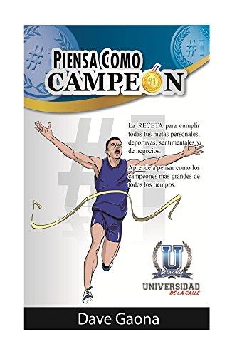 Piensa como Campeón: Se un campeón en todos los aspectos de tu vida por David Gaona
