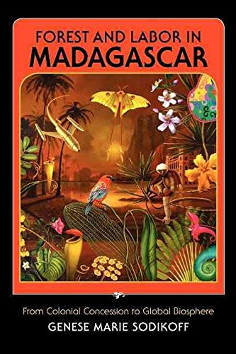[Forest and Labor in Madagascar: From Colonial Concession to Global Biosphere] (By: Genese Marie Sodikoff) [published: October, 2012]