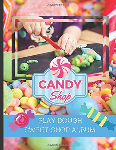 Play Dough Sweet Shop Album: Stick Photos of Your Children's Play Dough Creations Inside This Lovely Candy Shop Themed Scrapbook (Play Dough Albums, Band 6) (Shoppe Play-doh Sweet)