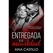 Entregada a la Oscuridad: Hija Virgen Poseída por el Amo de la Mafia (Novela de Romance, Erótica, Crimen y BDSM)