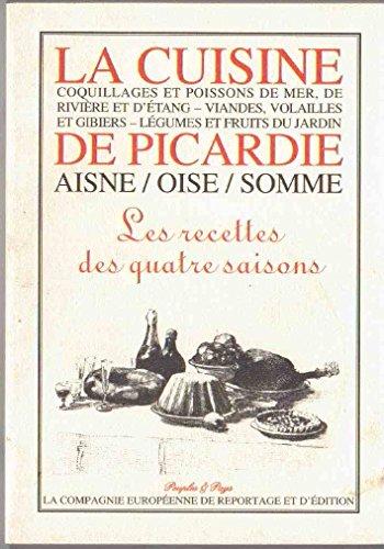 La cuisine de Picardie - Aisne / Oise / Somme : coquillages et poissons de mer, de rivière et d'étang - viandes, volailles et gibiers - légumes et fruits du jardin / Les recettes des 4 saisons