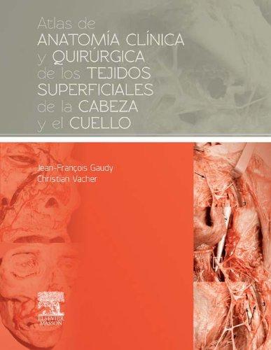 Atlas de anatomía clínica y quirúrgica de los tejidos superficiales de la cabeza y el cuello por Jean-François Gaudy
