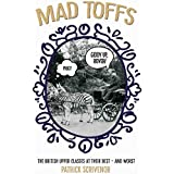 Mad Toffs - The British Upper Classes at Their Best and Worst