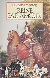 Reine par amour: Le destin extraordinaire de Marie Casimire de La Grange d'Arquien, épouse de Jean III Sobieski, roi de Pologne