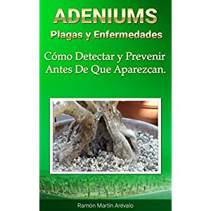 Adeniums: Plagas y enfermedades.: Cómo detectar y prevenir antes de que aparezcan. (La Bíblia del Adenium nº 5)