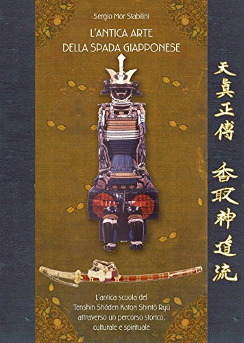 L'antica arte della spada giapponese. L'antica scuola del Tenshin Shoden Katori Shinto Ryu attraverso un percorso storico, culturale e spirituale