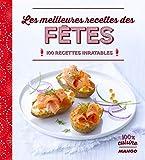 Les meilleures recettes des fêtes - 100 recettes inratables