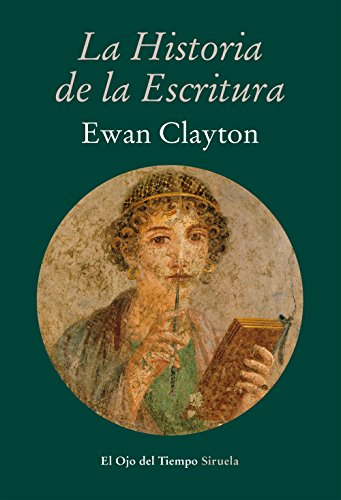 La Historia De La Escritura (El Ojo del Tiempo) por Ewan Clayton
